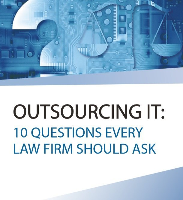 Outsourcing IT: 10 Questions Every Law Firm Should Ask